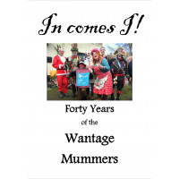 In Comes I - Forty Years of the Wantage Mummers